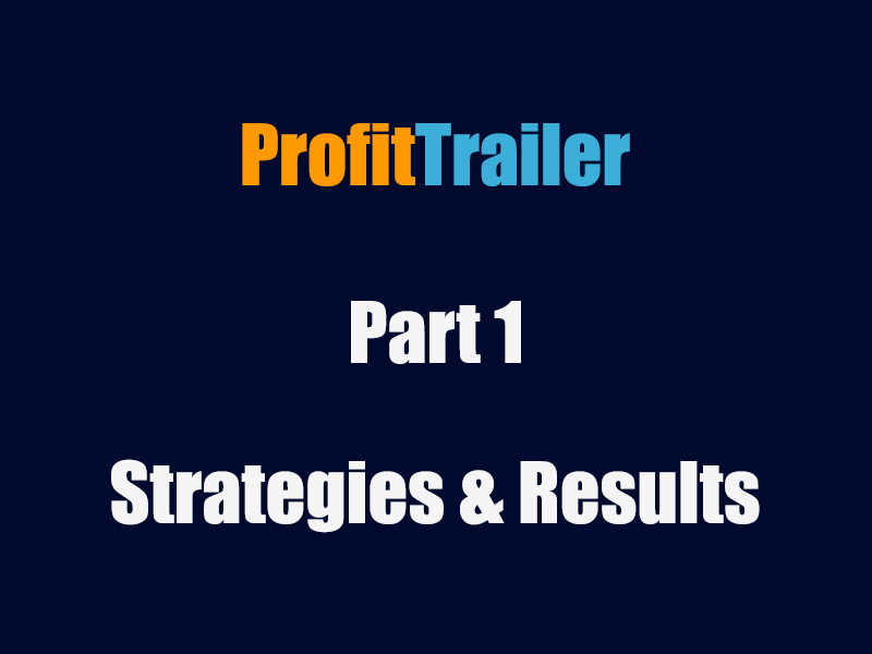 profit trailer settings and strategies - Part 1